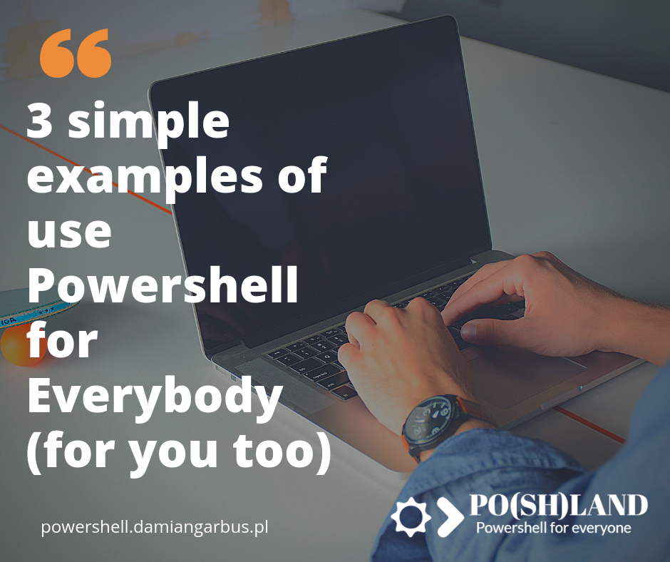 3 simple examples of use Powershell for Everybody (for you too)