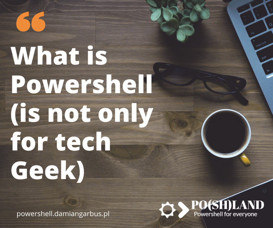 What is Powershell (it's not only for tech Geek)