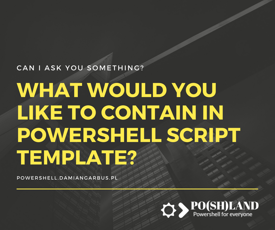 What would you like to contain in Powershell script template?