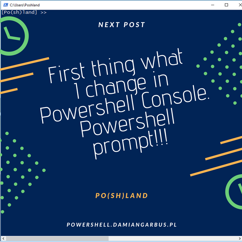 First thing what I do in Powershell Console. Powershell prompt!!!