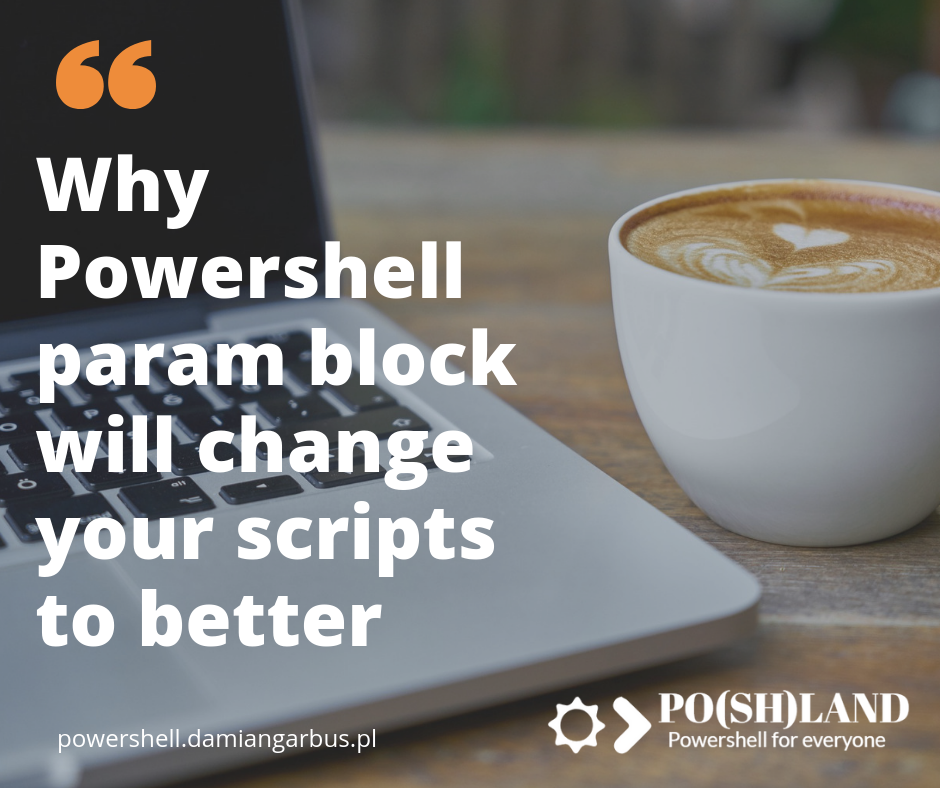 Why Powershell param block  will change your scripts to better