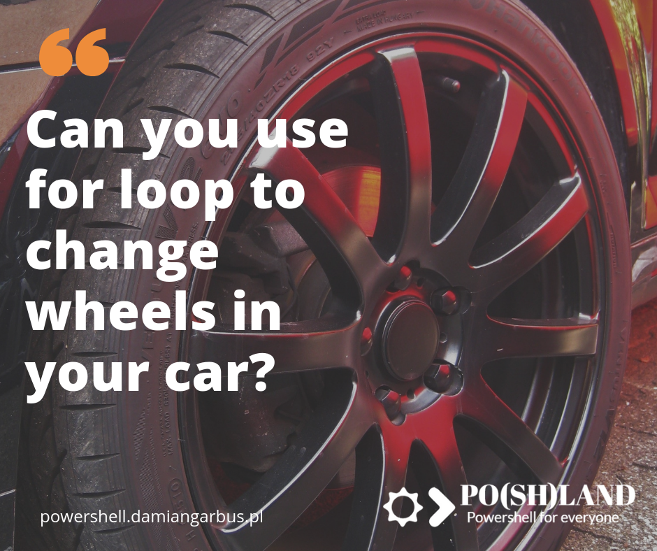 Can you use FOR loop to change wheels in your car?