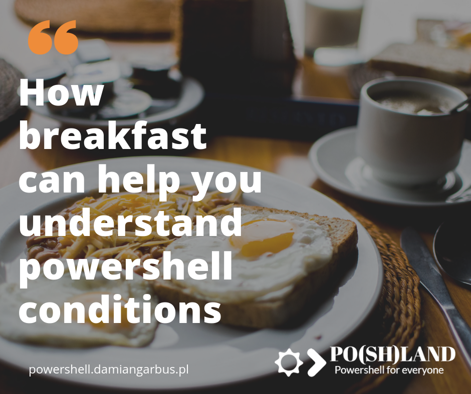How breakfast can help you to understand powershell conditions.