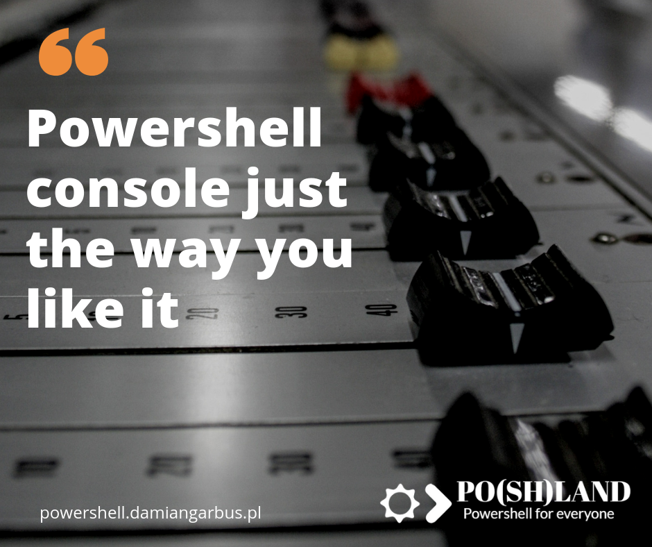 Powershell console just the way you like it.