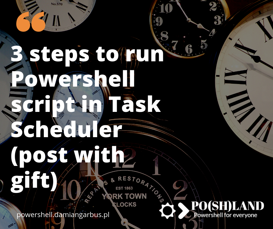 3 steps to run Powershell script in Task Scheduler (post with gift)
