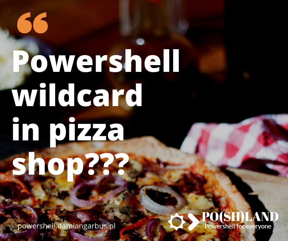 Powershell wildcard in pizza shop???