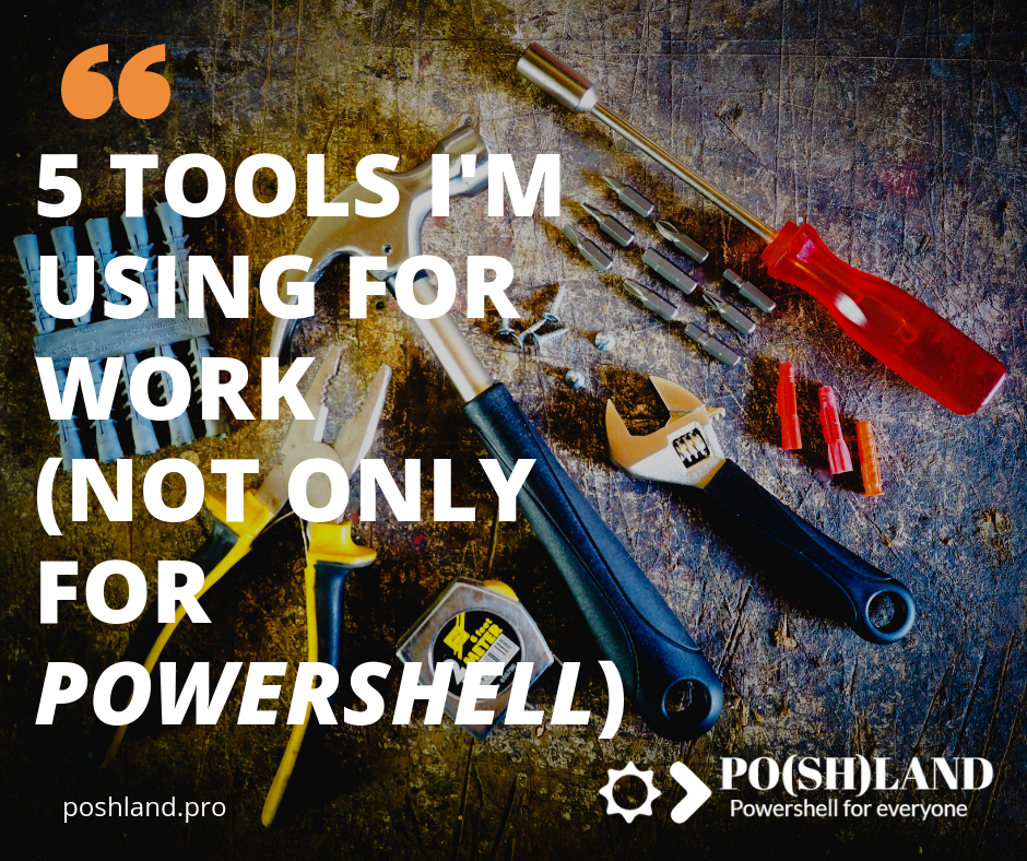 5 tools I'm using for work (not only for Powershell)