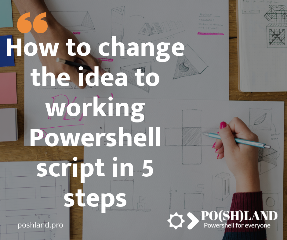 How to change the idea to working Powershell automation in 5 steps
