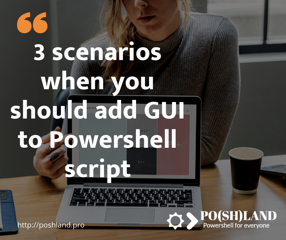 GUI for Powershell script – 3 scenarios when you should add