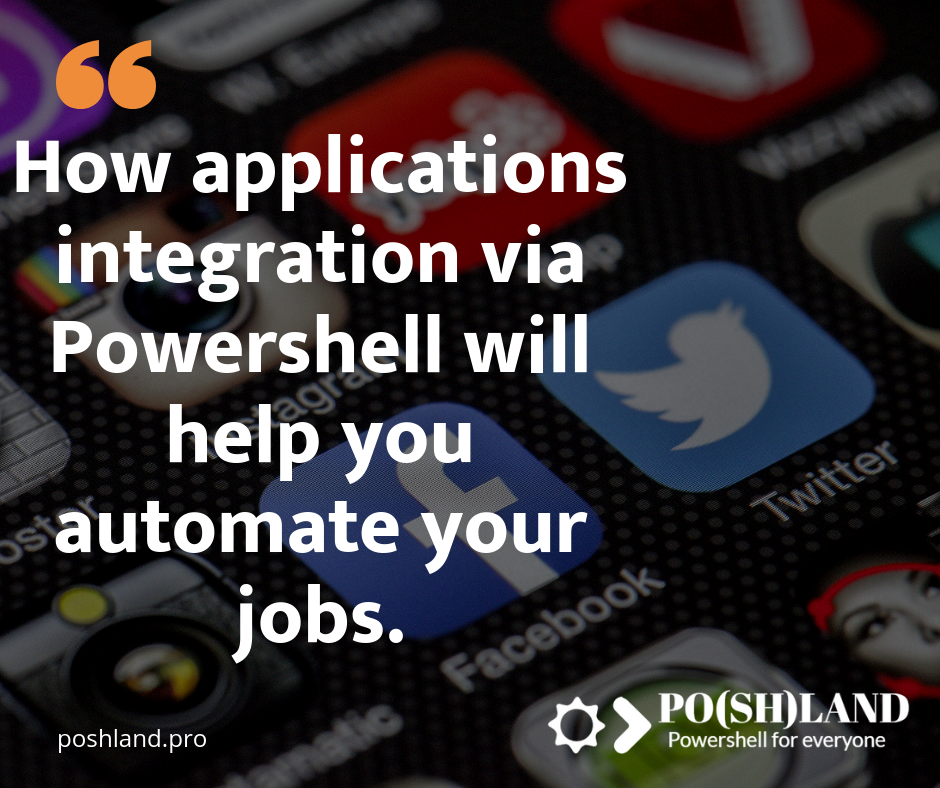 How applications integration through Powershell will help you automate your jobs.