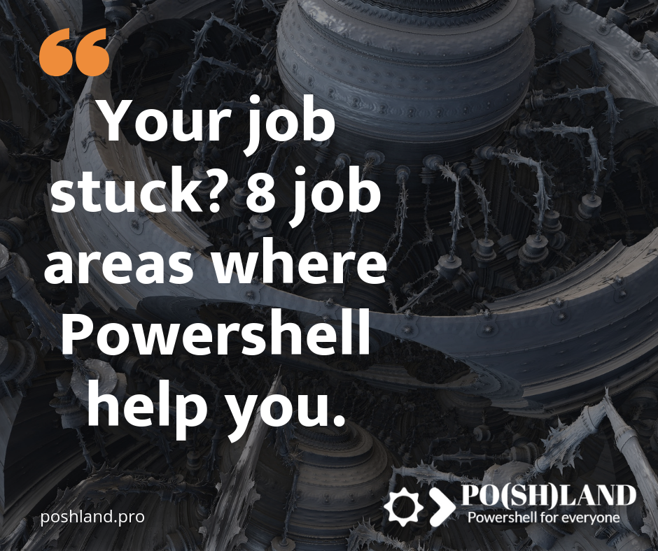 Your job stuck? Eight job areas where Powershell help you.