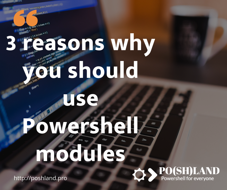 3 reasons why you should use Powershell modules