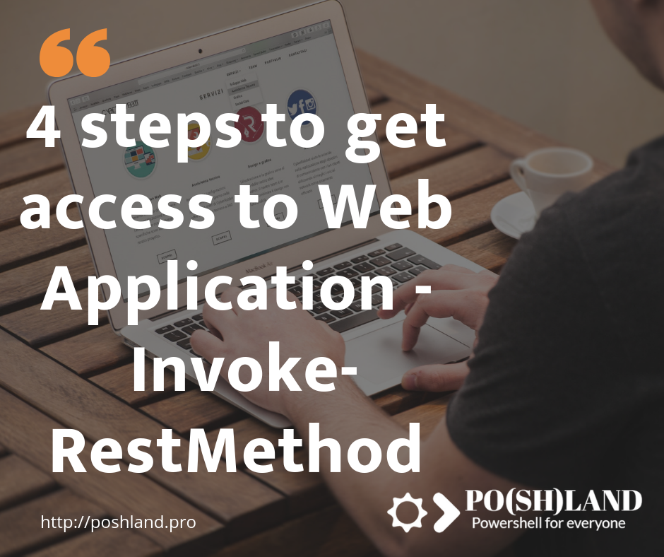 4 steps to get access to Web Application –  Invoke-RestMethod