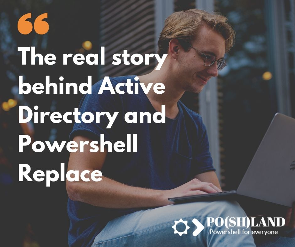 The real story behind Active Directory and Powershell Replace